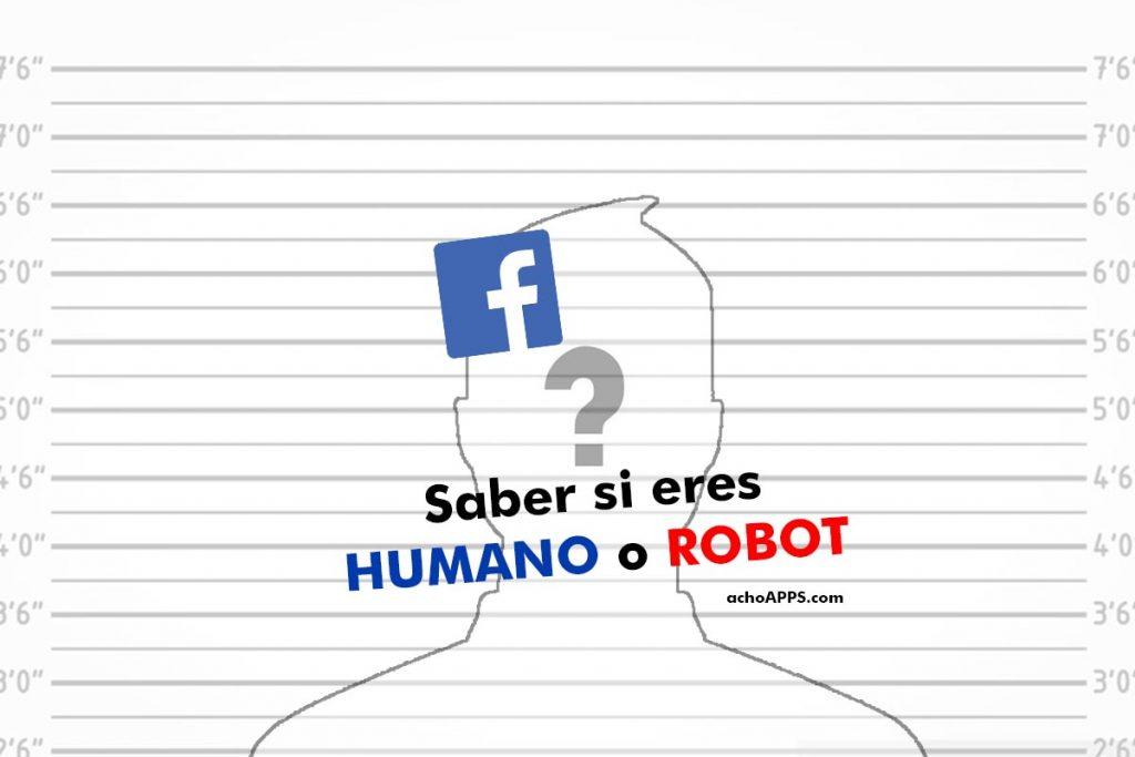 Facebook Saber Si Eres HUMANO O ROBOT
