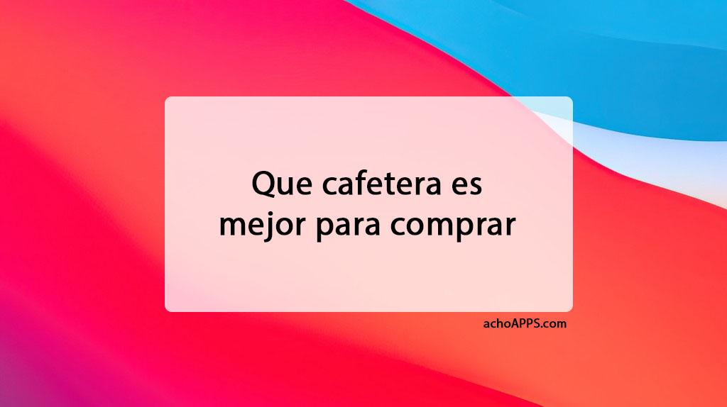Que Cafetera Es Mejor Para Comprar